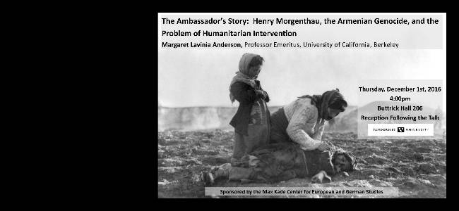 """The Ambassador's Story: Henry Morgenthau, the Armenian Genocide, and the Problem of Humanitarian Intervention""  Dec 1, 2016, 4pm, Buttrick 206"