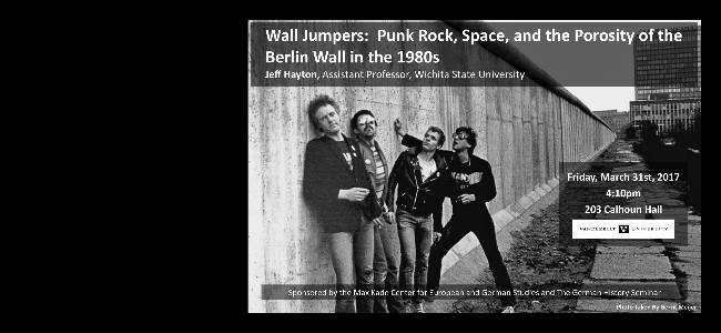 """Wall Jumpers:  Punk Rock, Space, and the Porosity of the Berlin Wall in the 1980s"" March 31, 2017, 4:10pm, 203 Calhoun Hall"