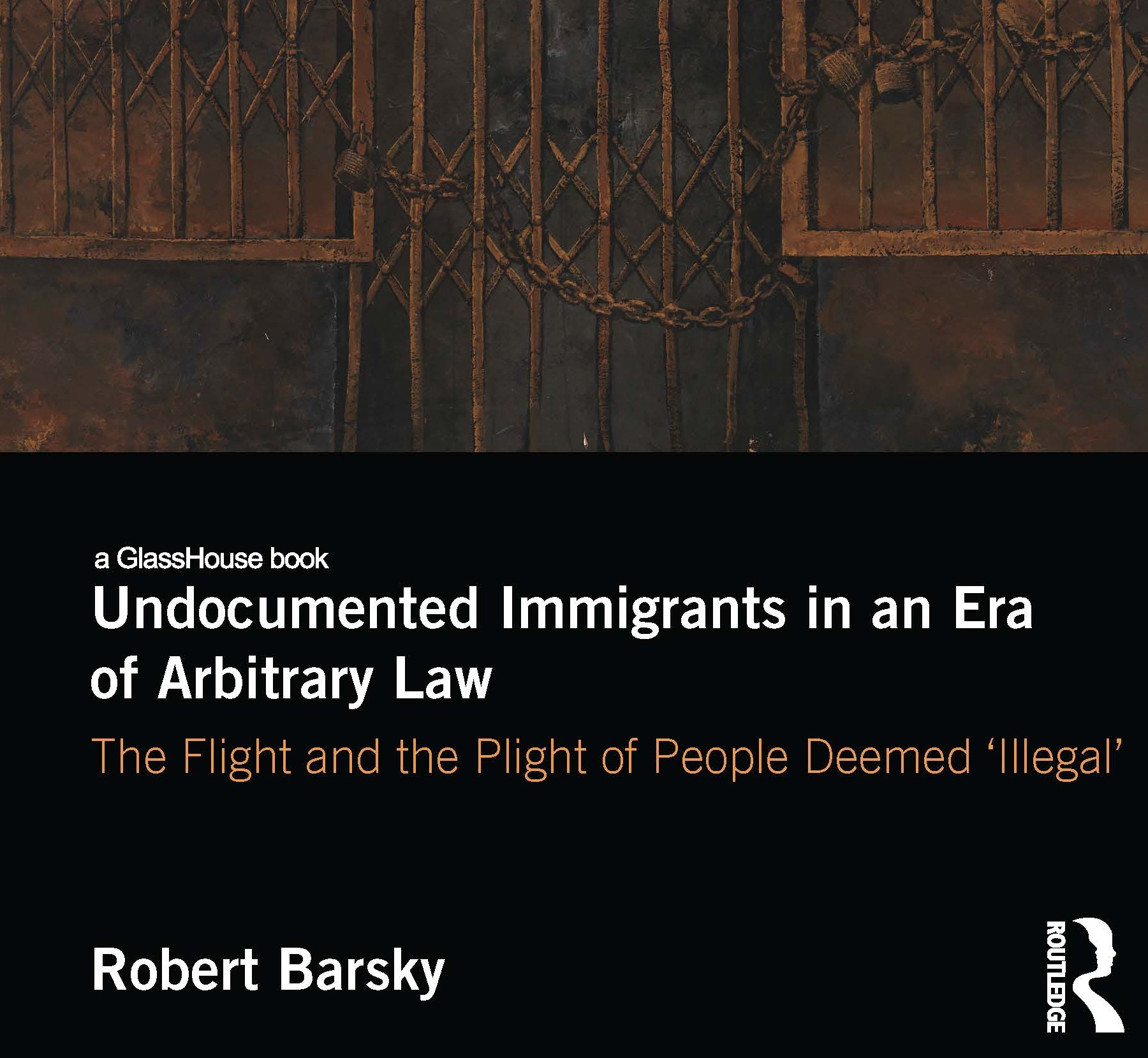 Congratulations to Robert Barsky on his new book: Undocumented Immigrants in an Era of Arbitrary Law: The Flight and the Plight of People Deemed 'Illegal'