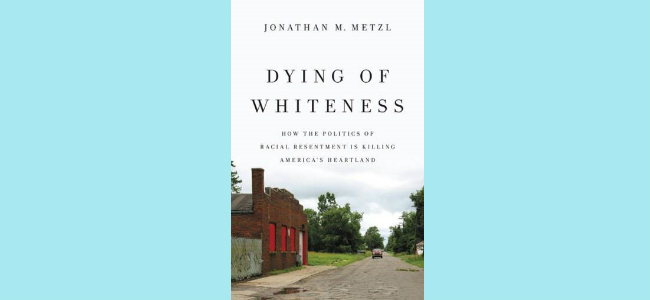 Jonathan Metzl, Dying of Whiteness: How the Politics of Racial Resentment Is Killing America's Heartland (Basic Books, 2019)