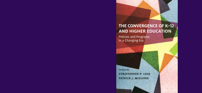 Christopher Loss and Patrick J. McGuinn, editors, The Convergence of K-12 and Higher Education: Policies and Programs in a Changing Era (Harvard Education Press, 2016)