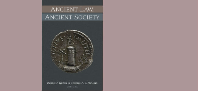 Thomas McGinn, co-editor with Dennis Kehoe, Ancient Law, Ancient Society (Ann Arbor: University of Michigan Press, 2017)
