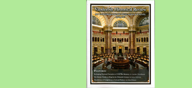 The Spring 2017 issue of the Vanderbilt Historical Review came out April 2017.  Click on image to see more issues.