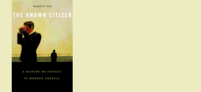 Sarah E. Igo, The Known Citizen: A History of Privacy in Modern America (Harvard University Press, 2018)