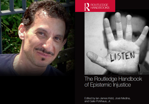 José Medina is co-editor of the forthcoming Routledge Handbook of Epistemic Injustice.