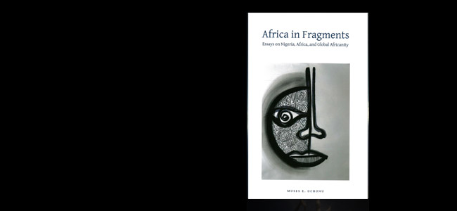 Moses Ochonu, Africa in Fragments: Essays on Nigeria, Africa, and Global Africanity (Diasporic African Press, New York 2014)